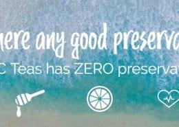 ORAC Teas have ZERO preservatives!